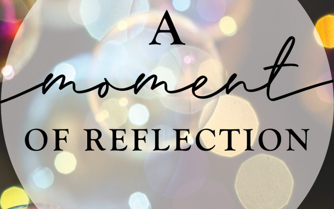 A Moment of Reflection – Meditation Monday